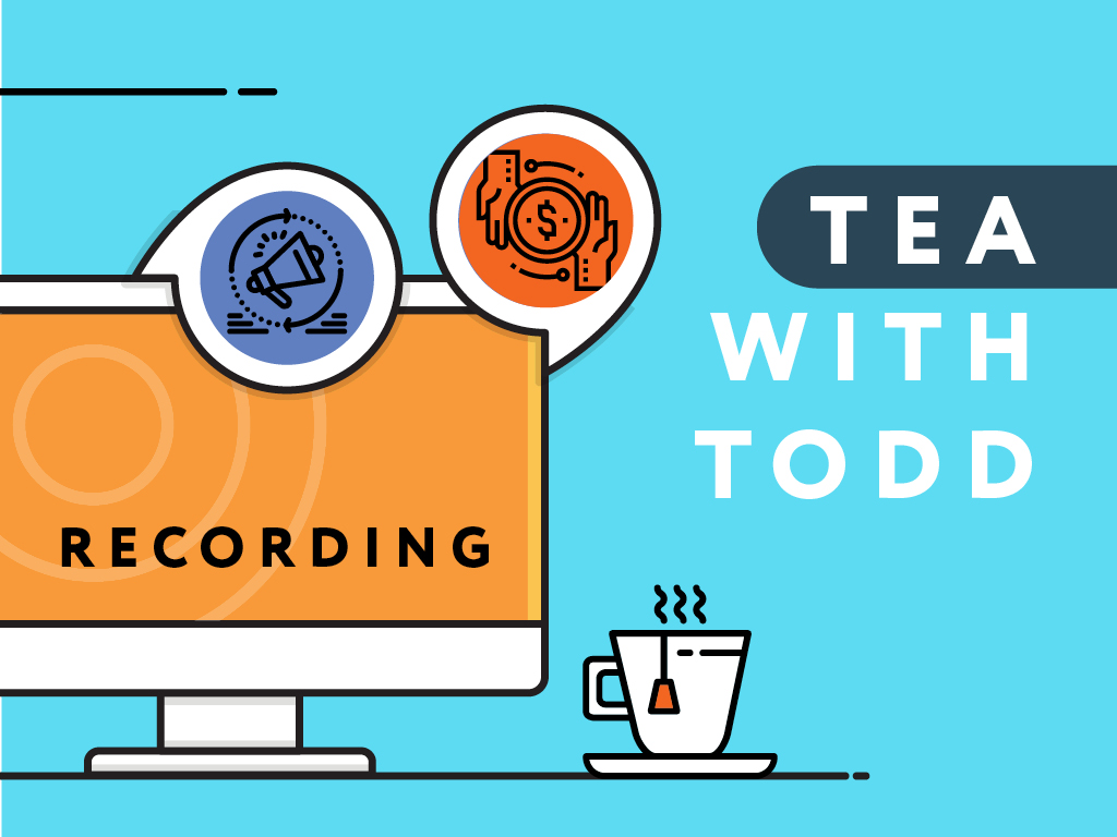 Webinar Recording – Tea With Todd – An Insider's Look at Changes in B2B Advertising